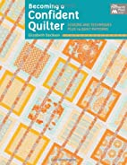 Becoming a Confident Quilter: Lessons and…
