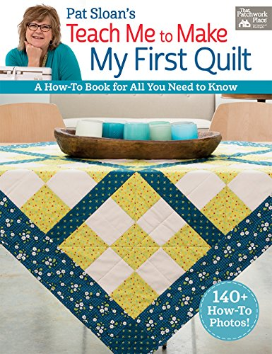 pat-sloans-teach-me-to-make-my-first-quilt-a-how-to-book-for-all-you-need-to-know