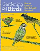 Gardening for the Birds: How to Create a…