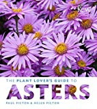 The Plant Lover's Guide to Asters by…