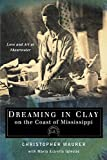Maurer, Christopher: Dreaming in Clay on the Coast of Mississippi: Love and Art at Shearwater
