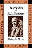 Morris, Christopher: Models of Misrepresentation: On the Fiction of E.L. Doctorow