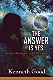 Good, Kenneth: The Answer Is Yes: Both/And Theology in an Either/Or World