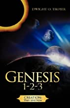 Genesis 1-2-3 by Dwight O. Troyer