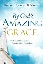 By God's Amazing Grace by Raymond D…