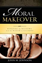 Moral Makeover by John M. Johnson