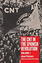 The CNT in the Spanish Revolution: Volume 1…