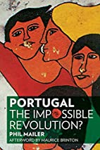 Portugal: The Impossible Revolution? by Phil…