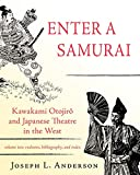 Anderson, Joseph L.: Enter a Samurai: Kawakami Otojiro and Japanese Theatre in the West, Volume 2