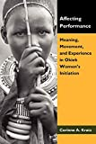 Kratz, Corinne A.: Affecting Performance: Meaning, Movement, and Experience in Okiek Women's Initiation