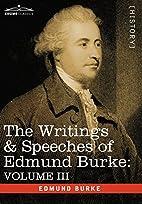 THE WRITINGS & SPEECHES OF EDMUND BURKE:…
