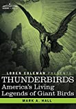 Hall, Mark A.: THUNDERBIRDS: America's Living Legends of Giant Birds