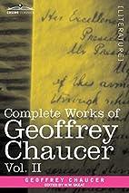 Complete Works of Geoffrey Chaucer, Vol. II:…