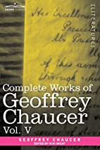 Complete Works of Geoffrey Chaucer, Vol. V:…
