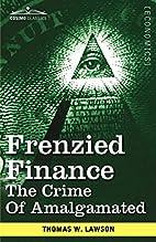Frenzied finance : the crime of Amalgamated…