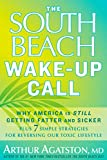 Agatston, Arthur: The South Beach Wake-Up Call: Why America Is Still Getting Fatter and Sicker, Plus 7 Simple Strategies for Reversing Our Toxic Lifestyle