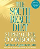 Agatston, Arthur: The South Beach Diet Super Quick Cookbook: 200 Easy Solutions for Everyday Meals