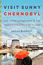Visit Sunny Chernobyl: And Other Adventures…