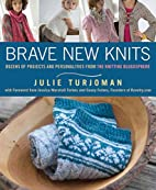 Brave New Knits: 26 Projects and…