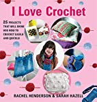 I Love Crochet: 25 Projects That Will Show…