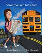 Sarah Walked to School by Glenn Shapiro