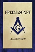 Freemasonry by Dr. James Wilson