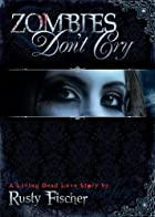 Zombies Don't Cry: A Living Dead Love…
