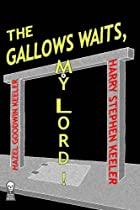 The Gallows Waits, My Lord! by Harry Stephen…