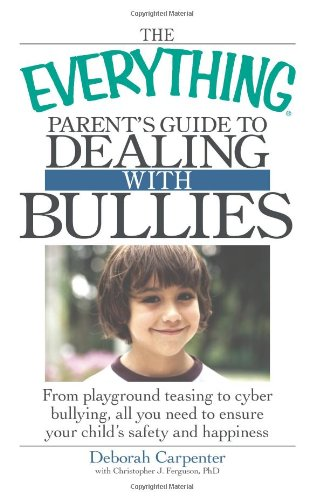 the-everything-parents-guide-to-dealing-with-bullies-from-playground-teasing-to-cyber-bullying-all-you-need-to-ensure-your-childs-safety-and-happiness