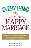 Martin, Stephen: The Everything Guide to a Happy Marriage: Expert advice and information for a happy life together (Everything (Self-Help))