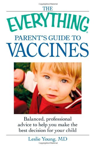 the-everything-parents-guide-to-vaccines-balanced-professional-advice-to-help-you-make-the-best-decision-for-your-child
