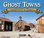 Ghost Towns: Yesterday & Today by Gary B.…