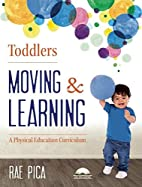 Toddlers moving and learning by Rae Pica