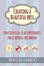 Creating a Beautiful Mess: Ten Essential…