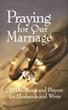 Praying for Our Marriage: 100 Devotions and…
