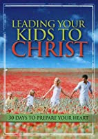 Leading Your Kids to Christ: 30 Days to…