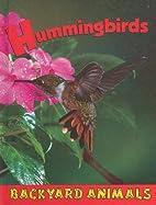 Hummingbirds (Backyard Animals) by Heather…