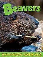Beavers (Backyard Animals) by Blaine Wiseman