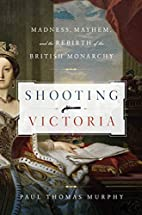 Shooting Victoria: Madness, Mayhem, and the…