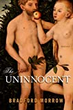 Morrow, Bradford: The Uninnocent: Stories