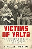 Tolstoy, Nikolai: Victims of Yalta: The Secret Betrayal of the Allies: 1944-1947