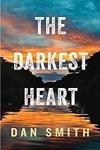 The Darkest Heart: A Novel by Dan Smith