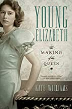 Young Elizabeth the Making of Our Queen by…