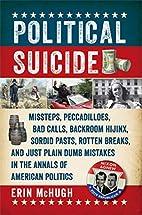 Political Suicide: Missteps, Peccadilloes,…