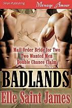 Badlands (Books 1-3) by Elle Saint James
