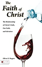 The Faith of Christ by Oliver E. Rogers