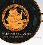 The Greek Vase: Art of the Storyteller by…