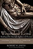 Smith, Robert H.: Wounded Lord: Reading John Through the Eyes of Thomas: A Pastoral and Theological Commentary on the Fourth Gospel