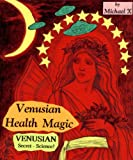 Michael &#34: Venusian Health Magic - Venusian Secret Science