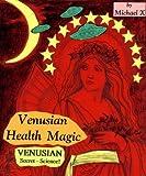Michael &#34: Venusian Health Magic - Venusian Secret Science